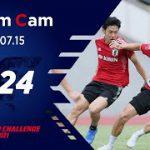 【Team Cam】2021.07.15 オリンピック初戦まで一週間。連係、連動を高める